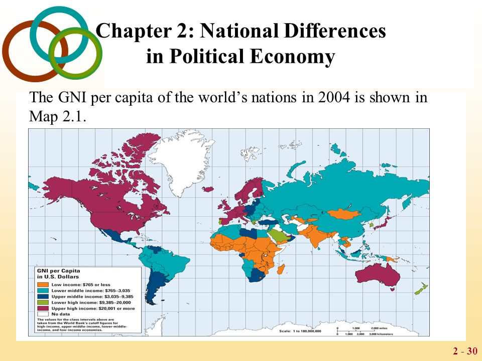 2 - 30 Chapter 2: National Differences in Political Economy The GNI per capita of the world's nations in 2004 is shown in Map 2.1.