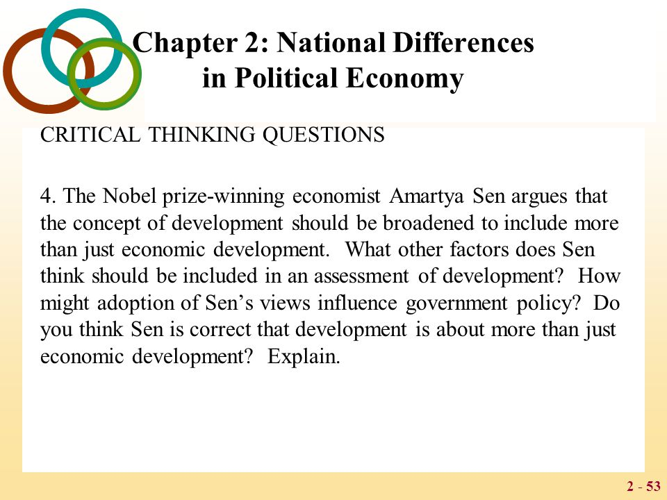 2 - 53 Chapter 2: National Differences in Political Economy CRITICAL THINKING QUESTIONS 4. The Nobel prize-winning economist Amartya Sen argues that t