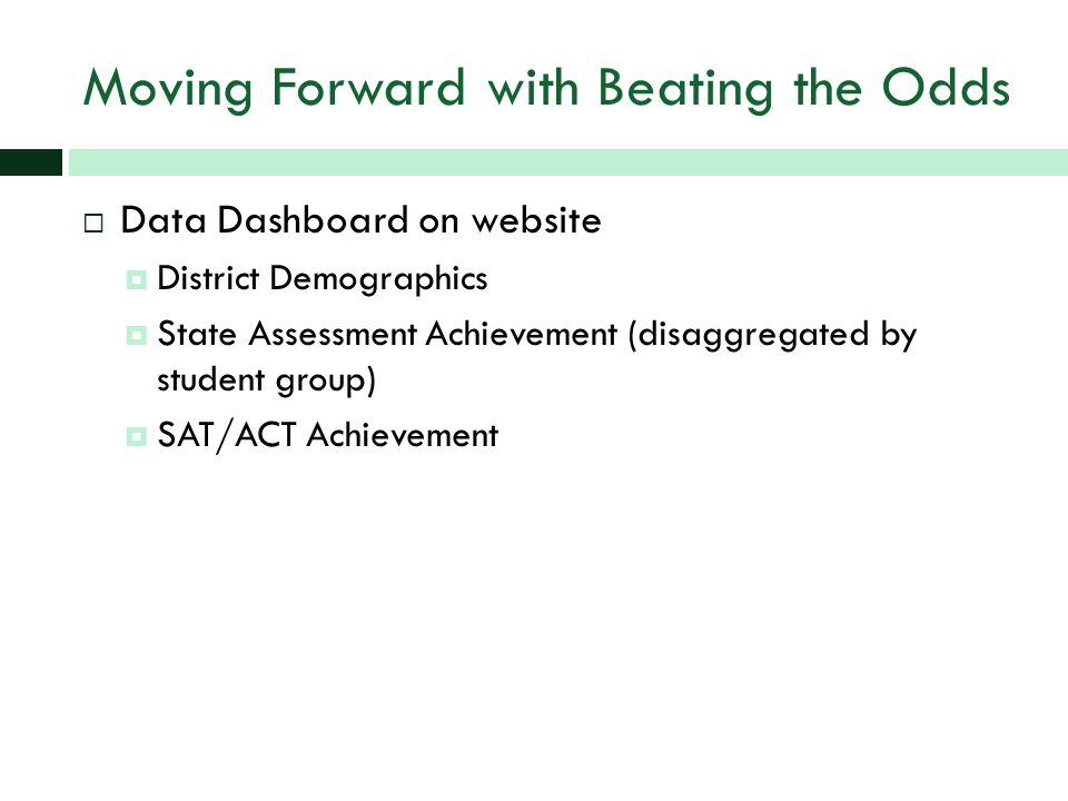 Moving Forward with Beating the Odds  Data Dashboard on website  District Demographics  State Assessment Achievement (disaggregated by student group)  SAT/ACT Achievement