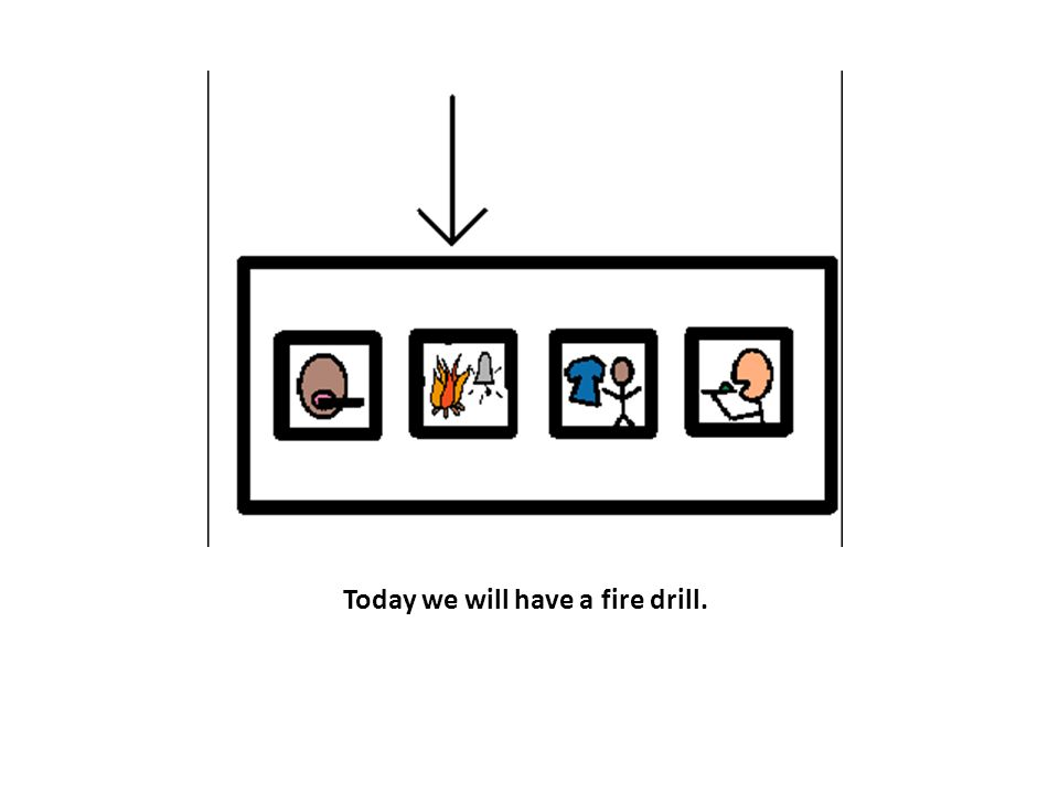 Today we will have a fire drill.