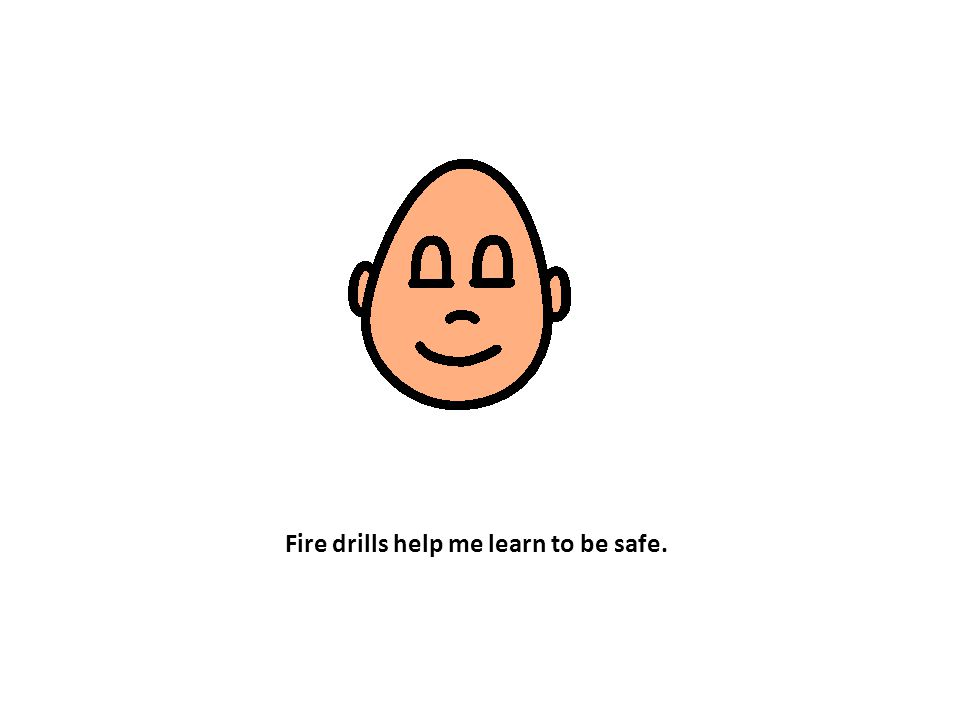 Fire drills help me learn to be safe.