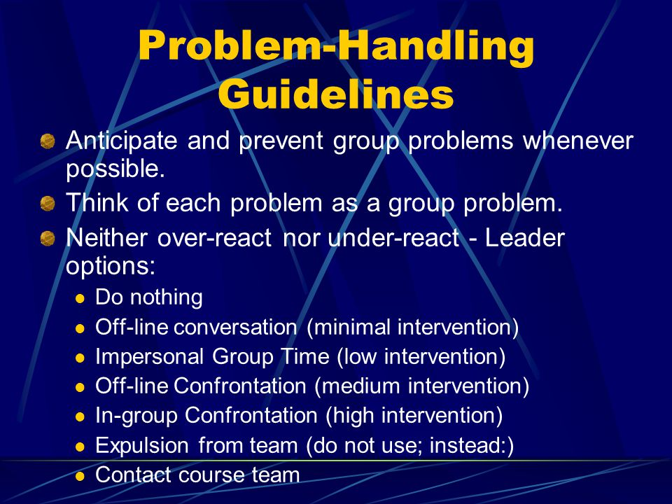 Problem-Handling Guidelines Anticipate and prevent group problems whenever possible.