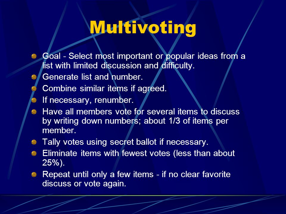 Multivoting Goal - Select most important or popular ideas from a list with limited discussion and difficulty.