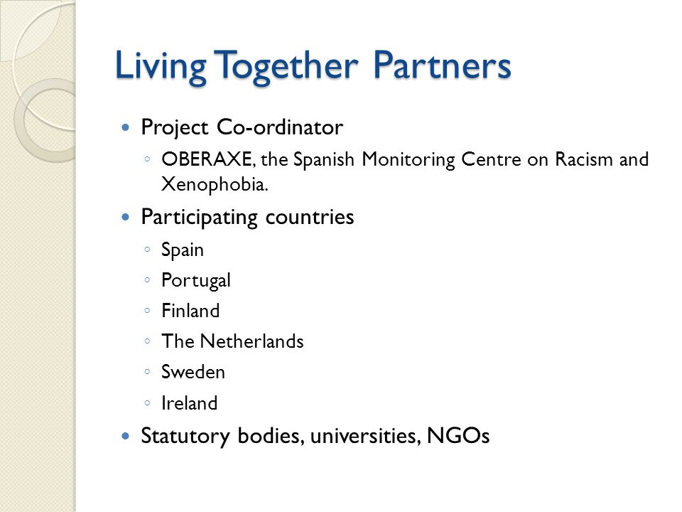 Living Together Partners Project Co-ordinator ◦ OBERAXE, the Spanish Monitoring Centre on Racism and Xenophobia. Participating countries ◦ Spain ◦ Por