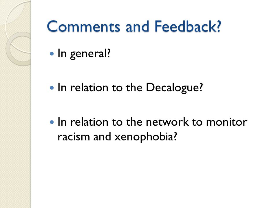 Comments and Feedback? In general? In relation to the Decalogue? In relation to the network to monitor racism and xenophobia?