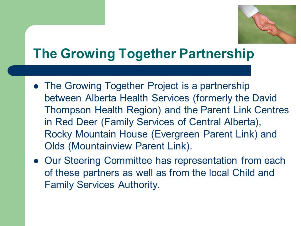 The Growing Together Partnership The Growing Together Project is a partnership between Alberta Health Services (formerly the David Thompson Health Reg