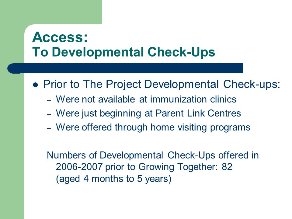 Access: To Developmental Check-Ups Prior to The Project Developmental Check-ups: – Were not available at immunization clinics – Were just beginning at