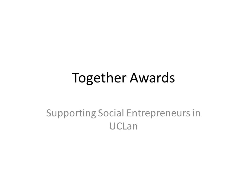 Together Awards Some allowable expenses Mentoring & support Some capital costs and overheads, i.e.