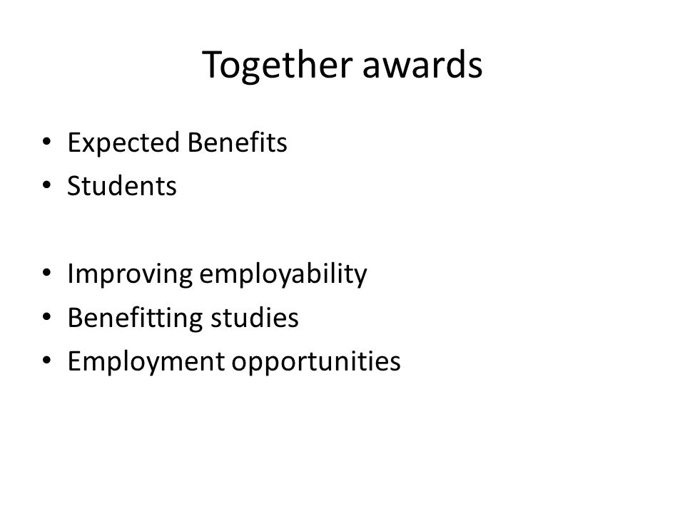 Together awards Expected Benefits Students Improving employability Benefitting studies Employment opportunities
