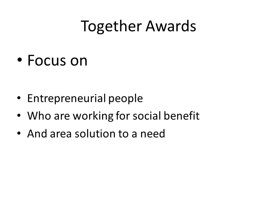 Together Awards Process Innovation Labs to develop and focus ideas Application Form giving more information and breakdown of expected expenditure Panel to assess applications and make awards UnLtd support if required Ongoing support tailored to applicants