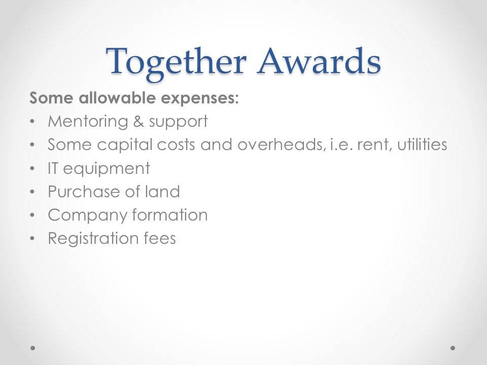Together Awards Not allowable: Formal academic qualifications, tuition fees and bursaries Development of academic courses or curriculum Funding of places on programmes, e.g.
