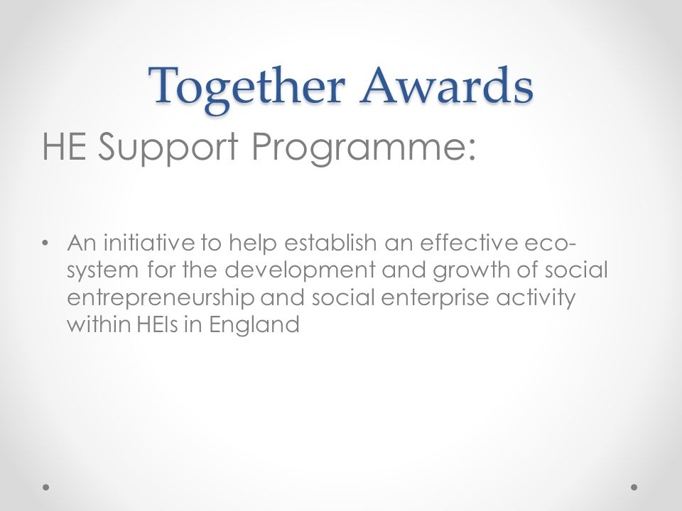 HE Support Programme: An initiative to help establish an effective eco- system for the development and growth of social entrepreneurship and social enterprise activity within HEIs in England