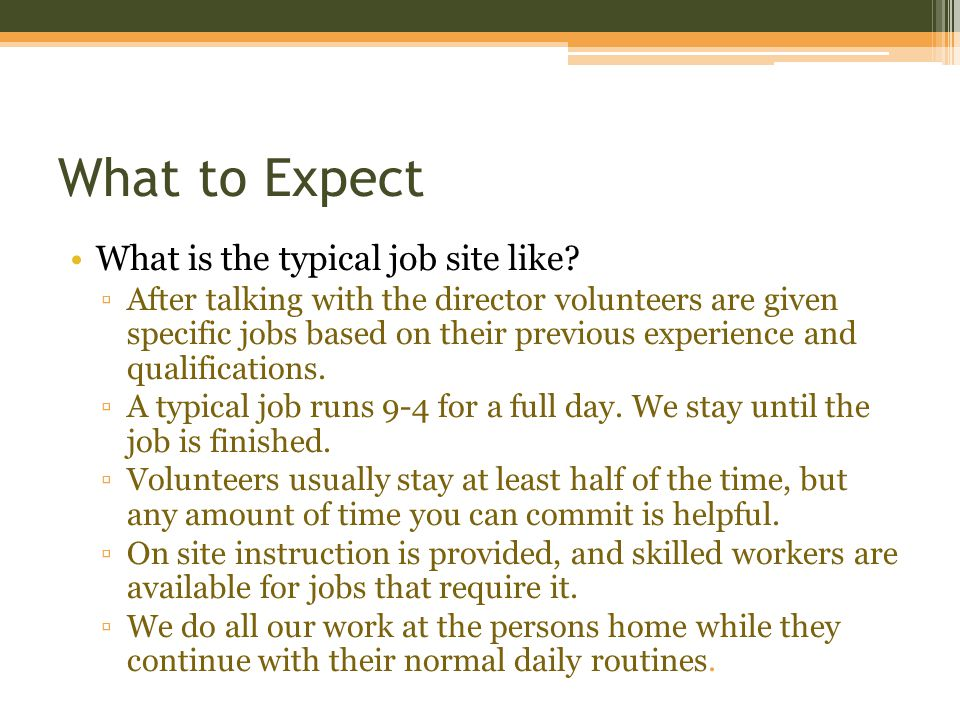 What to Expect What is the typical job site like.