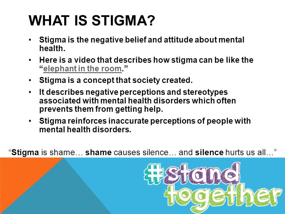 WHAT IS STIGMA. Stigma is the negative belief and attitude about mental health.