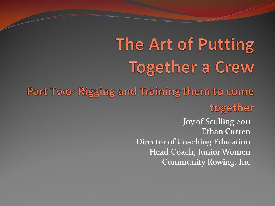 Joy of Sculling 2011 Ethan Curren Director of Coaching Education Head Coach, Junior Women Community Rowing, Inc
