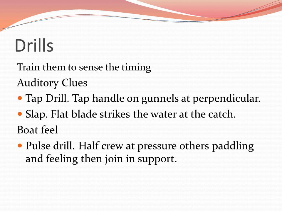 Drills Train them to sense the timing Auditory Clues Tap Drill.