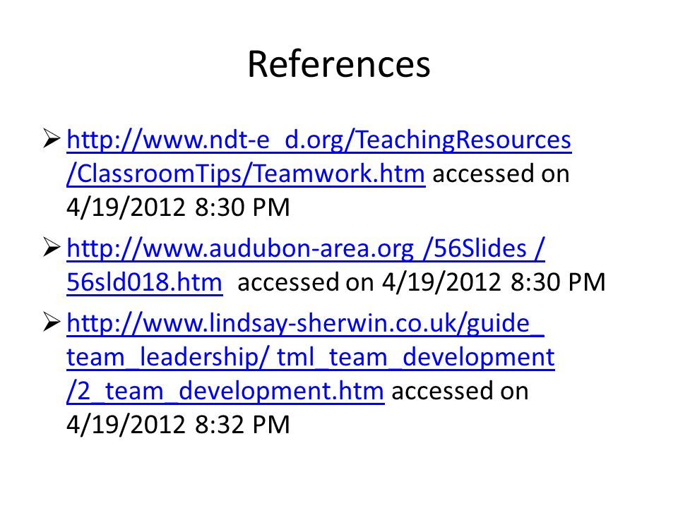 References  http://www.ndt-e d.org/TeachingResources /ClassroomTips/Teamwork.htm accessed on 4/19/2012 8:30 PM http://www.ndt-e d.org/TeachingResourc