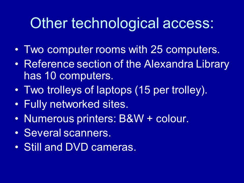 Other technological access: Two computer rooms with 25 computers.