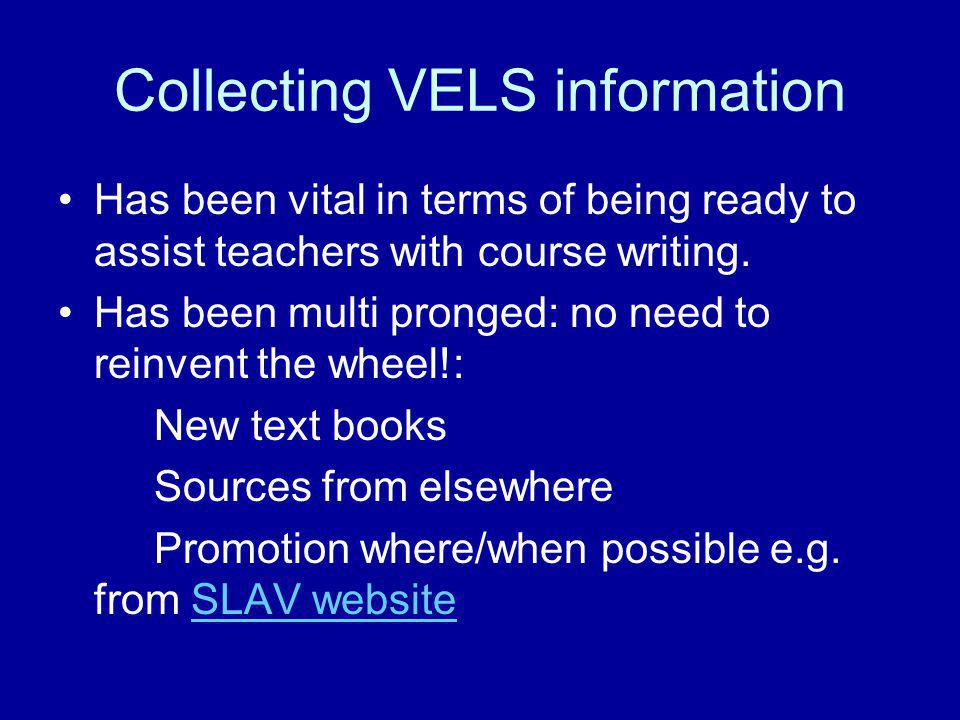 Collecting VELS information Has been vital in terms of being ready to assist teachers with course writing. Has been multi pronged: no need to reinvent