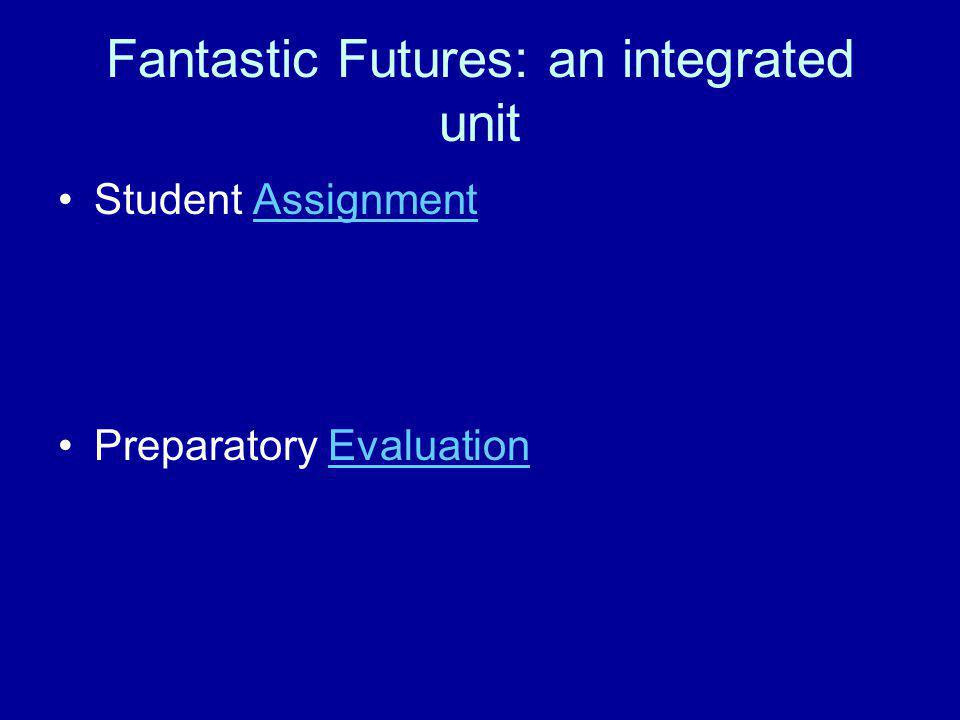 Fantastic Futures: an integrated unit Student AssignmentAssignment Preparatory EvaluationEvaluation