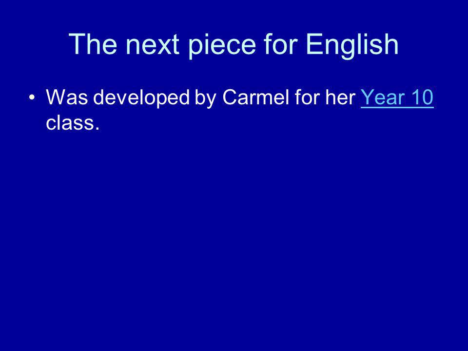 The next piece for English Was developed by Carmel for her Year 10 class.Year 10