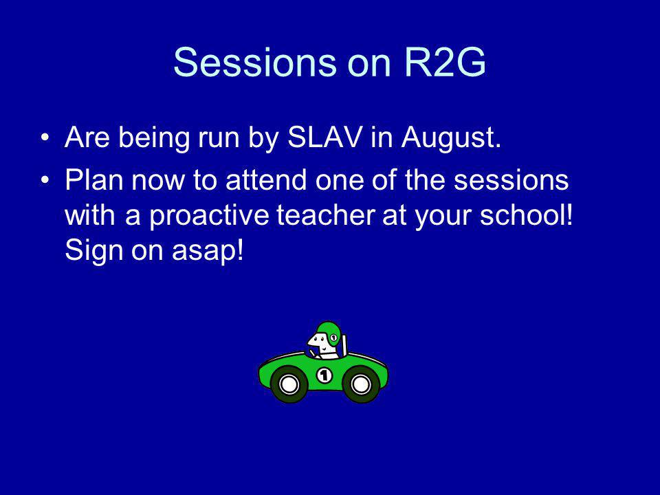Sessions on R2G Are being run by SLAV in August.