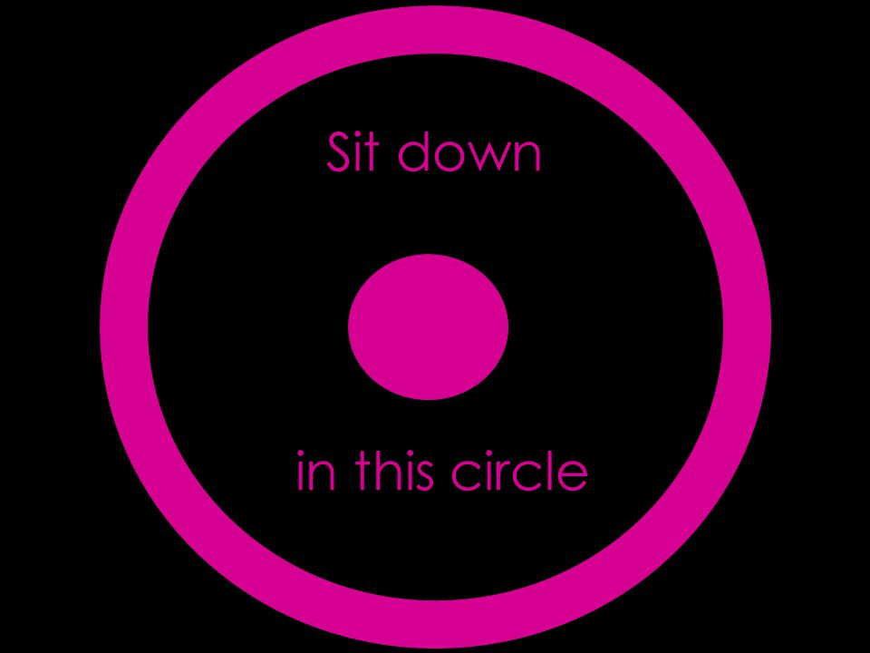 Sit down in this circle