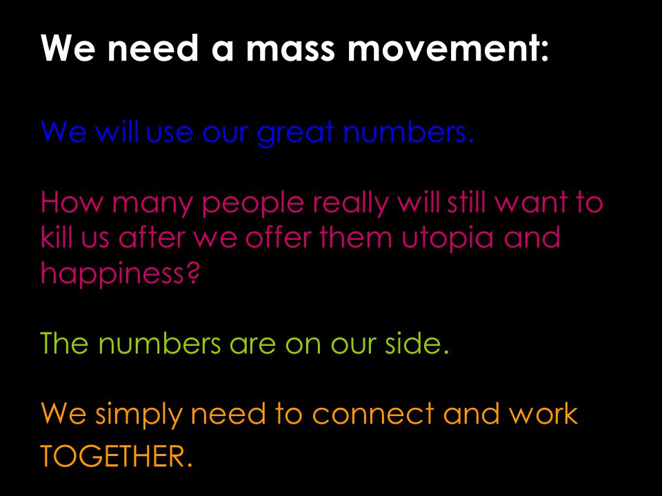 We need a mass movement: We will use our great numbers.