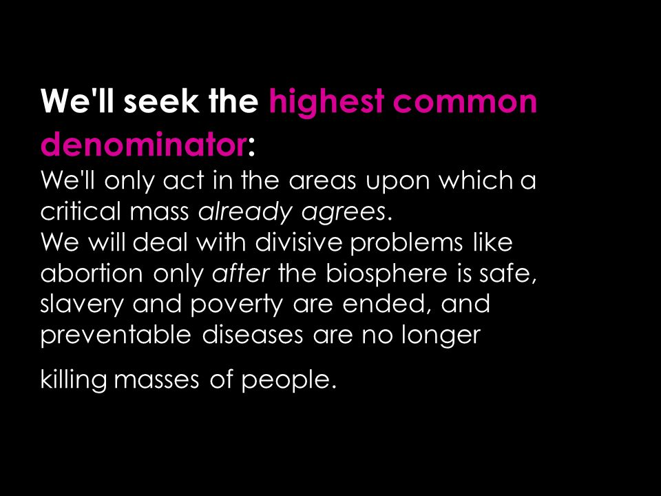 We ll seek the highest common denominator: We ll only act in the areas upon which a critical mass already agrees.