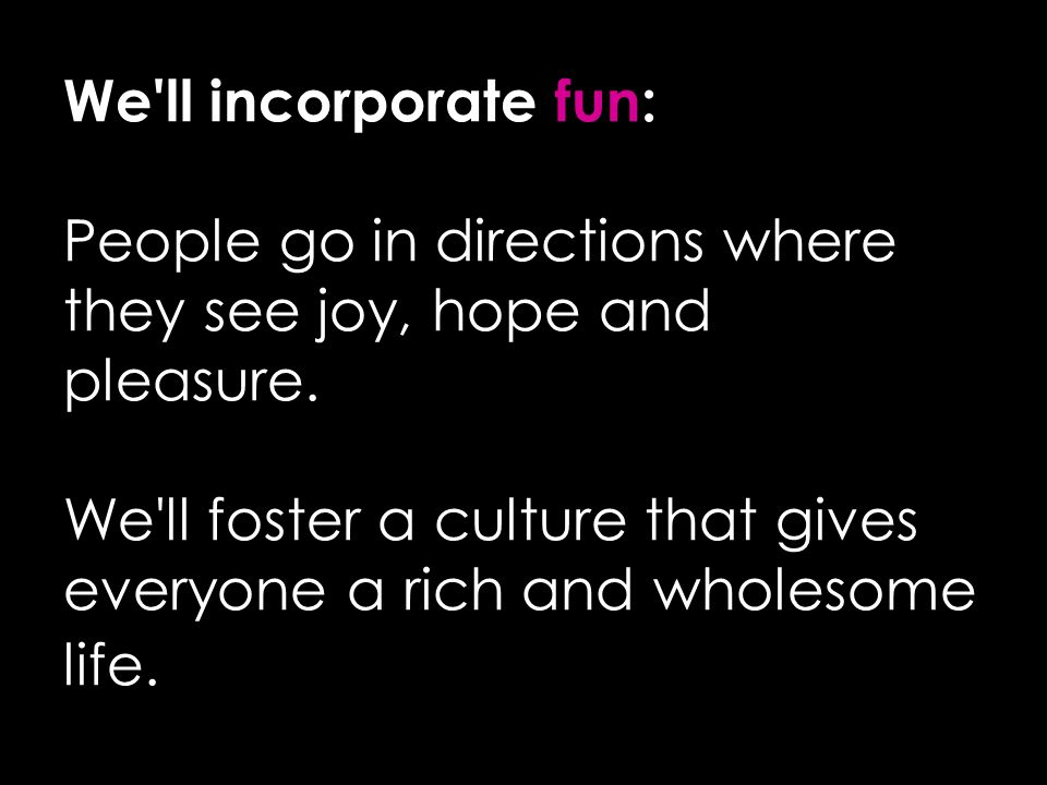 We ll incorporate fun: People go in directions where they see joy, hope and pleasure.