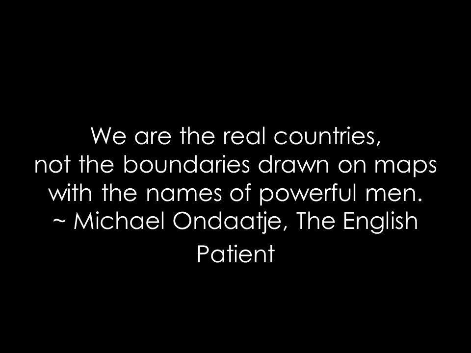 We are the real countries, not the boundaries drawn on maps with the names of powerful men.