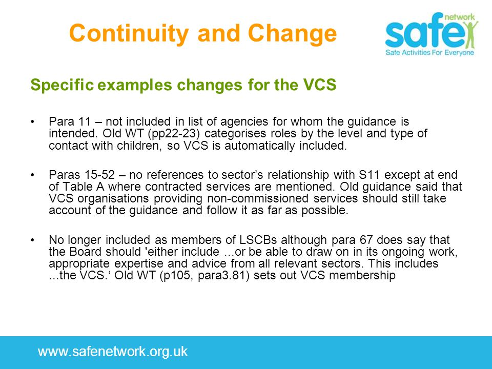 www.safenetwork.org.uk Continuity and Change Specific examples changes for the VCS Para 11 – not included in list of agencies for whom the guidance is intended.