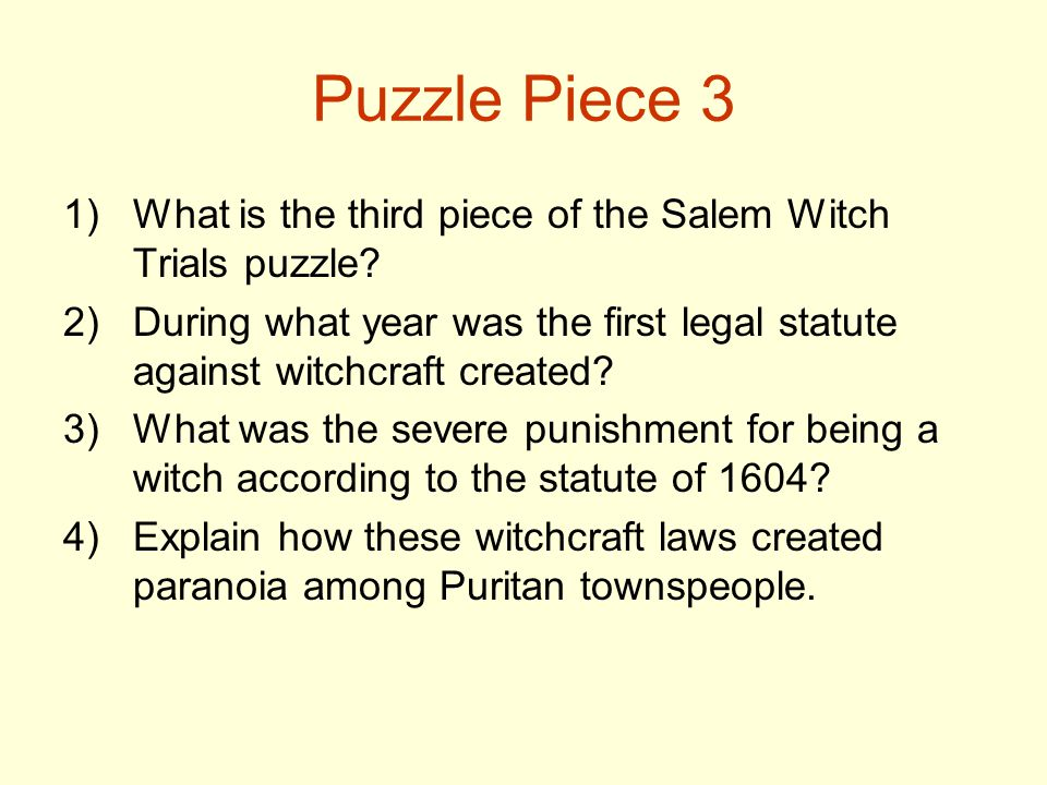 Puzzle Piece 3 1)What is the third piece of the Salem Witch Trials puzzle? 2)During what year was the first legal statute against witchcraft created?