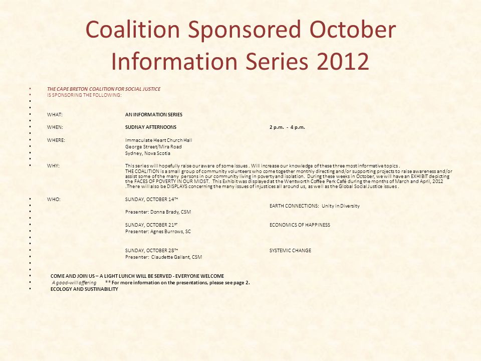 Coalition Sponsored October Information Series 2012 THE CAPE BRETON COALITION FOR SOCIAL JUSTICE IS SPONSORING THE FOLLOWING: WHAT:AN INFORMATION SERIES WHEN:SUDNAY AFTERNOONS 2 p.m.