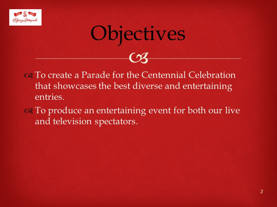   To create a Parade for the Centennial Celebration that showcases the best diverse and entertaining entries.