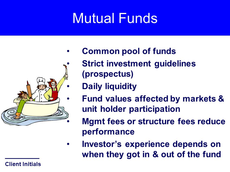 Exempt Market Products Common pool of funds or specific investments Strict investment guidelines (Offering Memorandum) Limited or NO liquidity Asset values affected by markets & management performance Higher Mgmt fees, structure fees & commissions reduce performance Includes Hedge Funds, Real Estate Income Trusts, Mortgage Investment Corporations, etc.