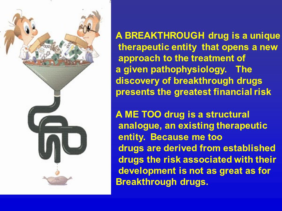 A BREAKTHROUGH drug is a unique therapeutic entity that opens a new approach to the treatment of a given pathophysiology.