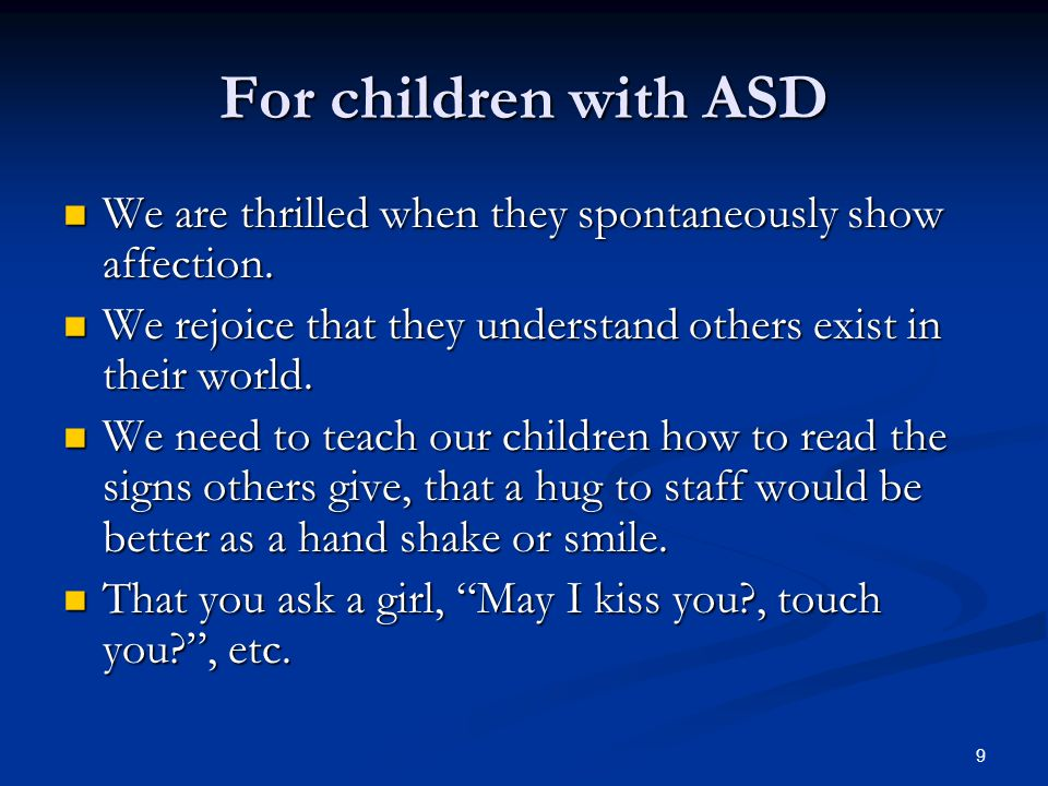 9 For children with ASD We are thrilled when they spontaneously show affection. We are thrilled when they spontaneously show affection. We rejoice tha
