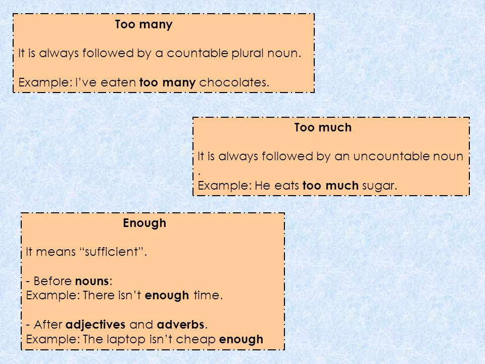 Rewrite each sentence.Use too much, too many or enough.