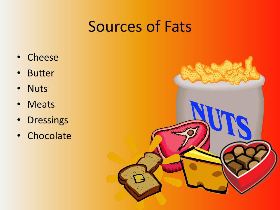 Sources of Fats Cheese Butter Nuts Meats Dressings Chocolate