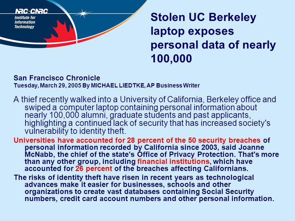 Stolen UC Berkeley laptop exposes personal data of nearly 100,000 San Francisco Chronicle Tuesday, March 29, 2005 By MICHAEL LIEDTKE, AP Business Writ