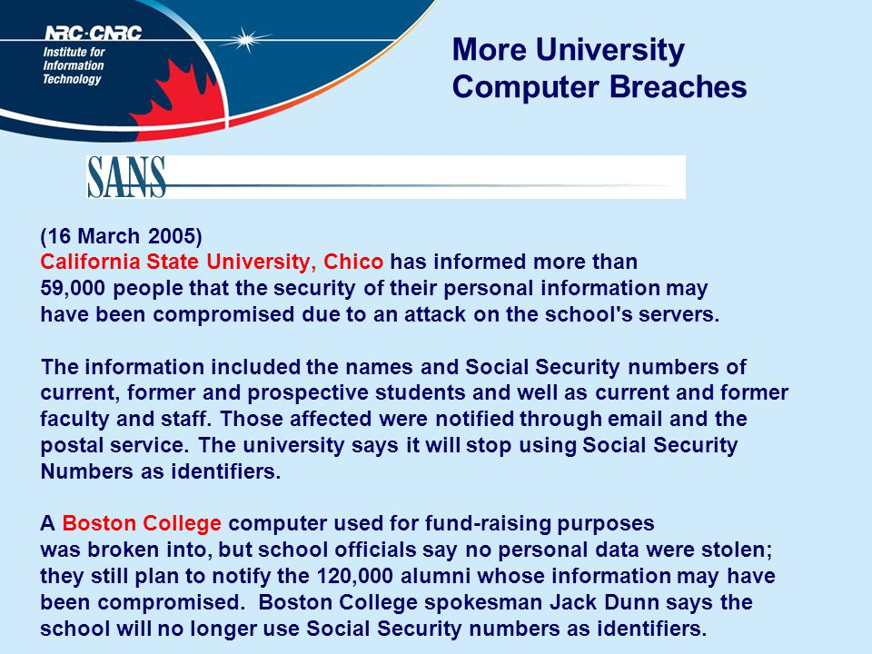 More University Computer Breaches (16 March 2005) California State University, Chico has informed more than 59,000 people that the security of their p