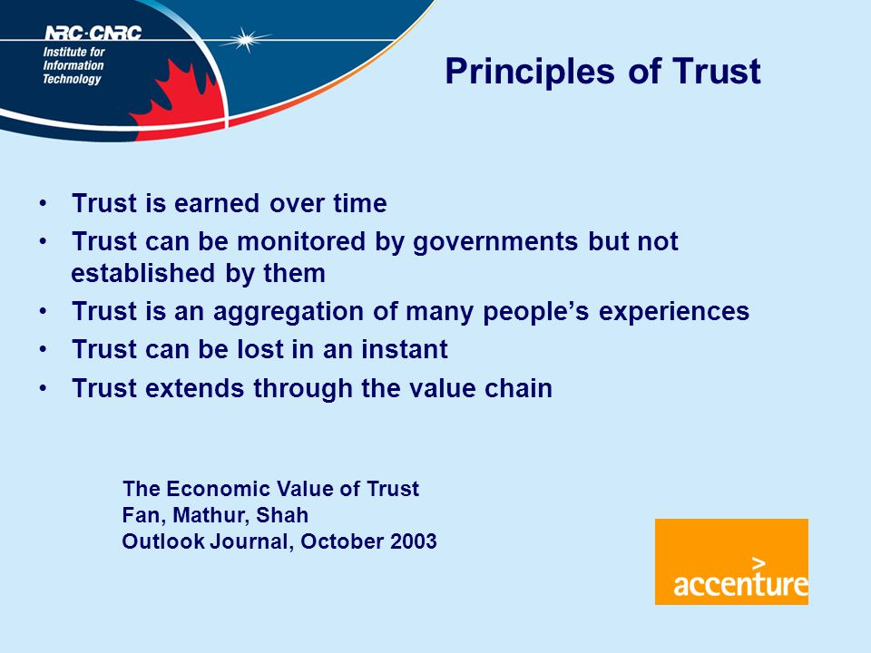 Principles of Trust Trust is earned over time Trust can be monitored by governments but not established by them Trust is an aggregation of many people