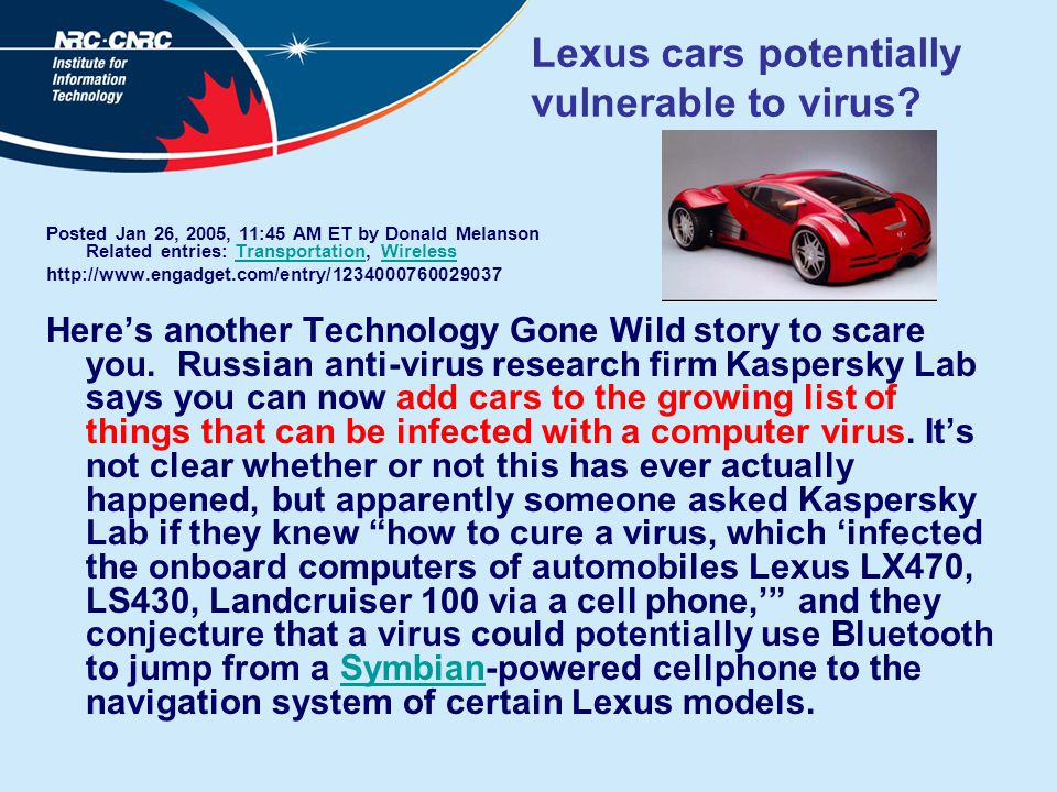 Lexus cars potentially vulnerable to virus? Posted Jan 26, 2005, 11:45 AM ET by Donald Melanson Related entries: Transportation, WirelessTransportatio