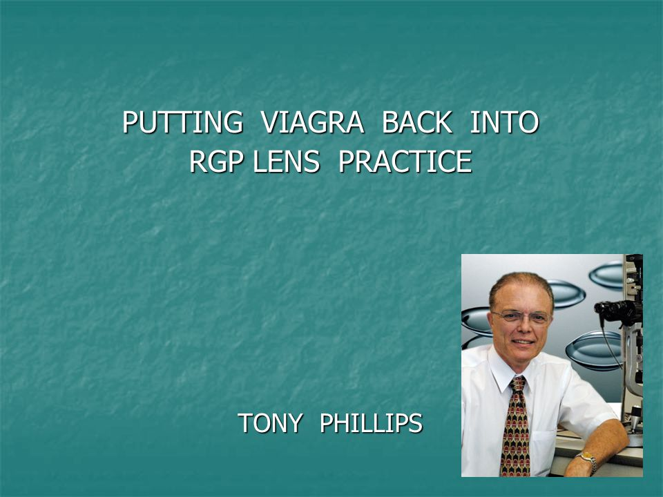 PUTTING VIAGRA BACK INTO RGP LENS PRACTICE TONY PHILLIPS