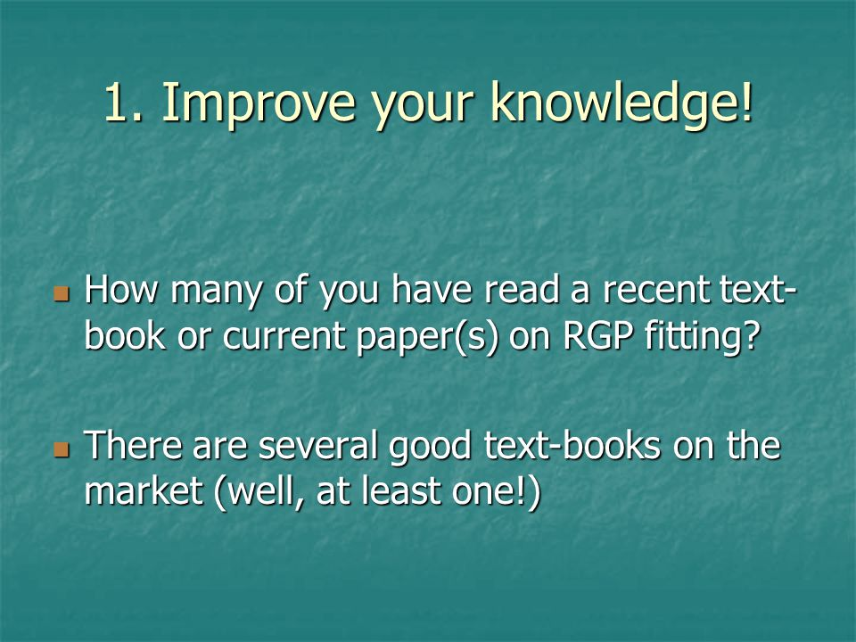 1. Improve your knowledge.
