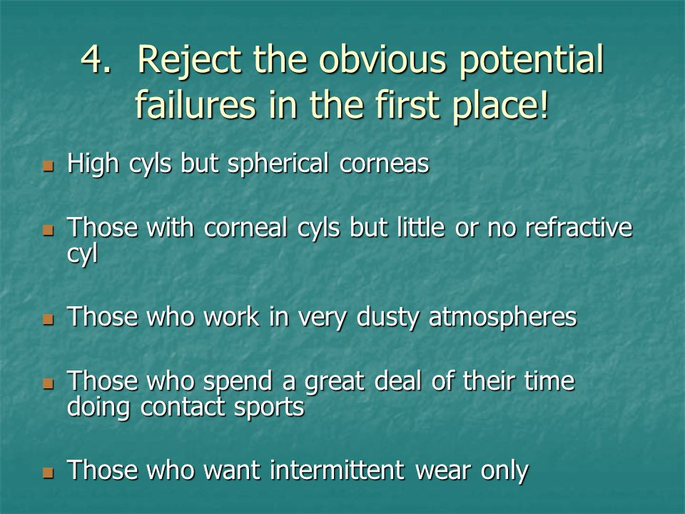 4. Reject the obvious potential failures in the first place.