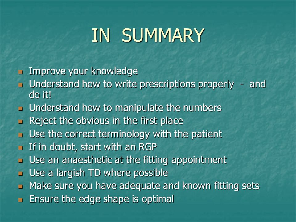 IN SUMMARY Improve your knowledge Improve your knowledge Understand how to write prescriptions properly - and do it.
