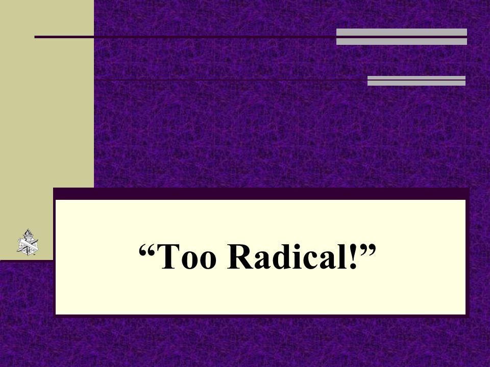 """""""Too Radical!"""""""