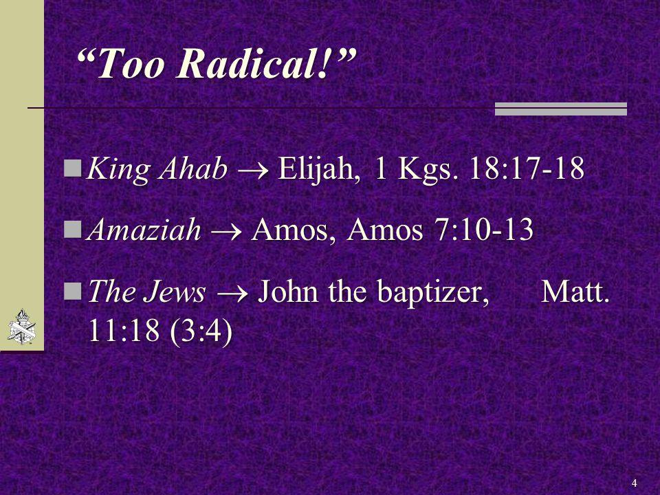 """Too Radical!"" King Ahab  Elijah, 1 Kgs. 18:17-18 King Ahab  Elijah, 1 Kgs. 18:17-18 Amaziah  Amos, Amos 7:10-13 Amaziah  Amos, Amos 7:10-13 The J"
